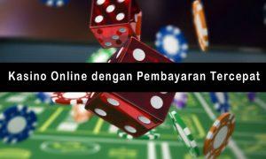 Kasino Online dengan Pembayaran Tercepat