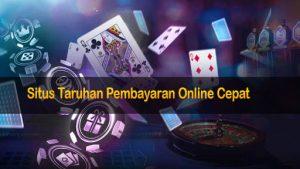 Situs Taruhan Pembayaran Cepat Online